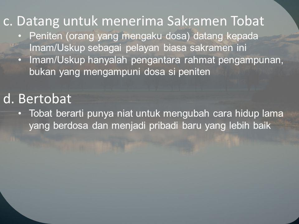 c. Datang untuk menerima Sakramen Tobat
