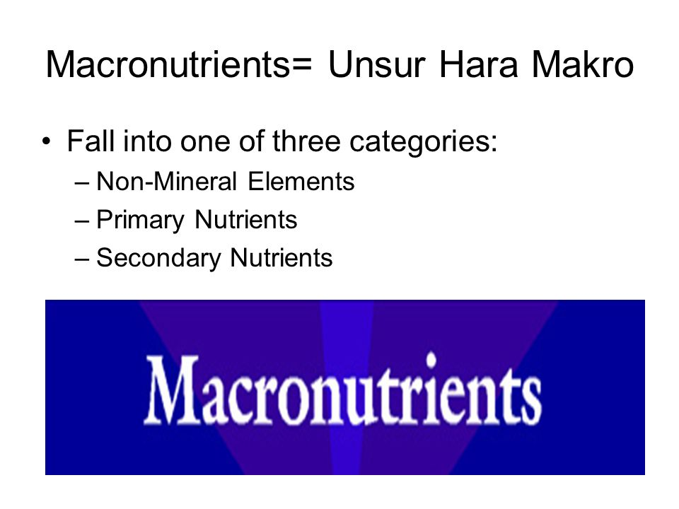 Macronutrients= Unsur Hara Makro