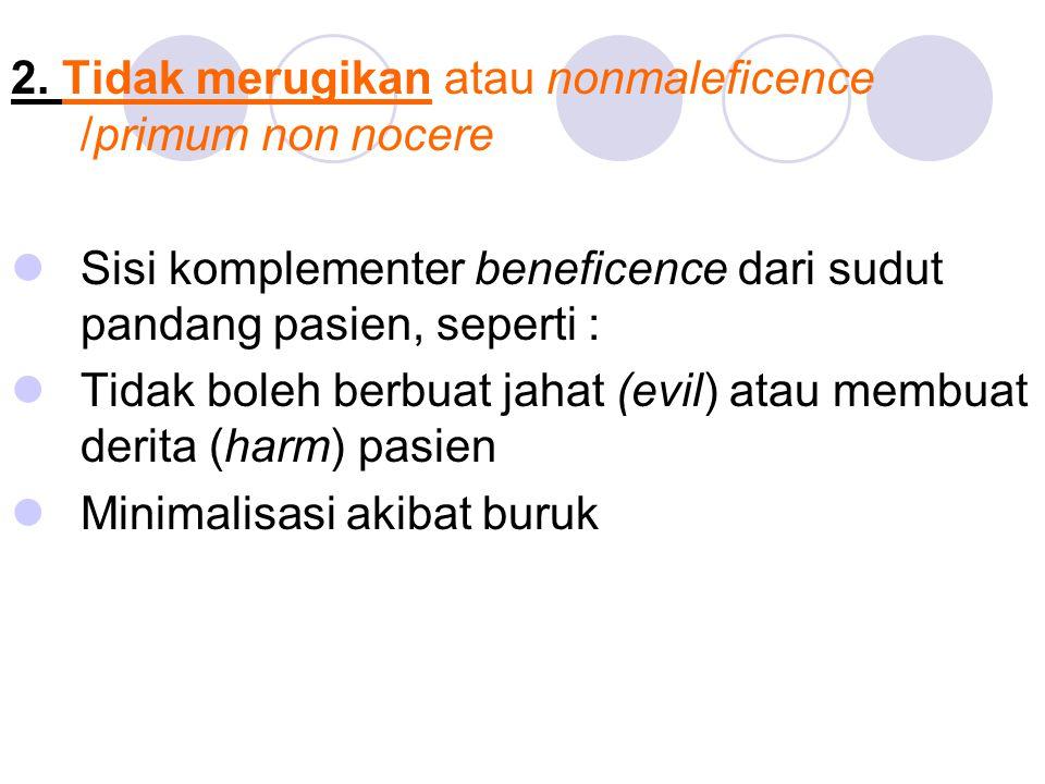 2. Tidak merugikan atau nonmaleficence /primum non nocere