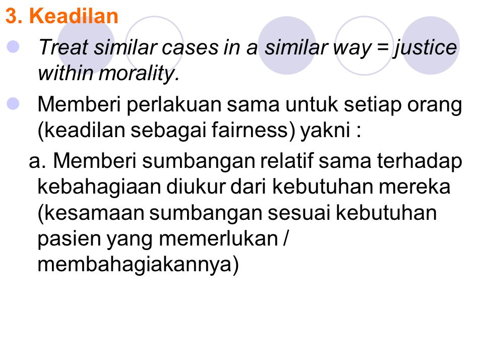 3. Keadilan Treat similar cases in a similar way = justice within morality.