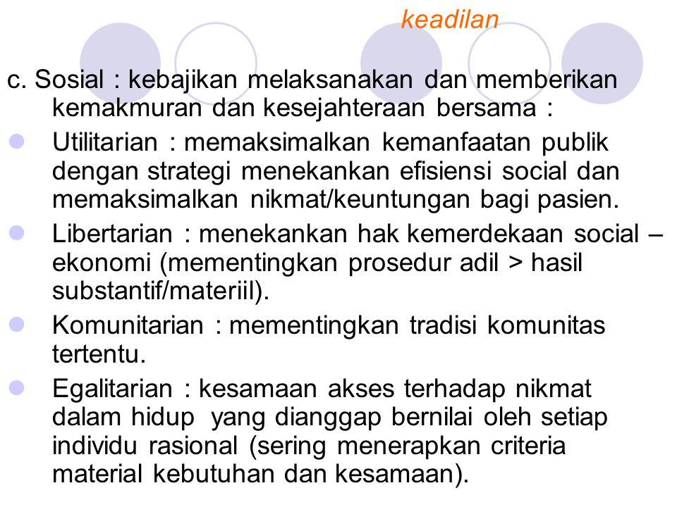 keadilan c. Sosial : kebajikan melaksanakan dan memberikan kemakmuran dan kesejahteraan bersama :
