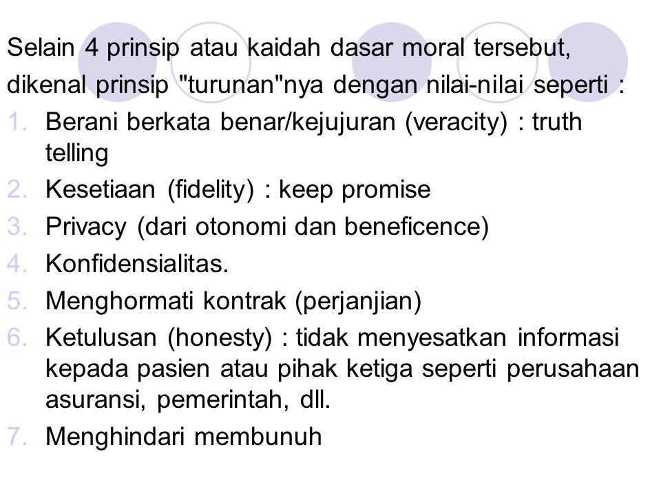 Selain 4 prinsip atau kaidah dasar moral tersebut,