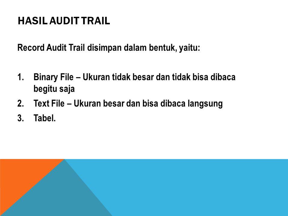 Hasil Audit Trail Record Audit Trail disimpan dalam bentuk, yaitu: