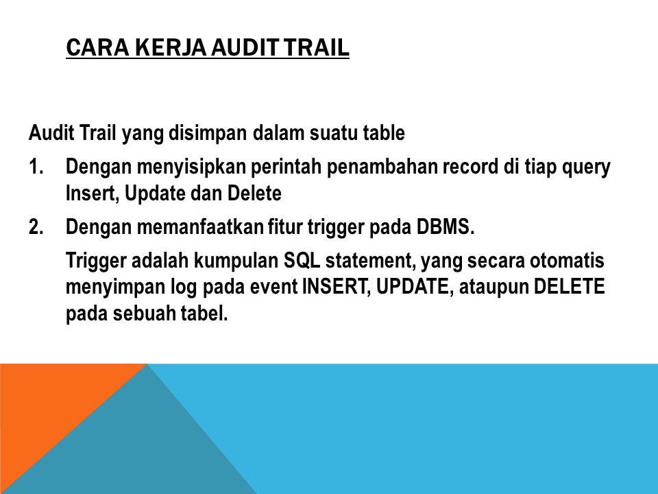 Cara Kerja Audit Trail Audit Trail yang disimpan dalam suatu table