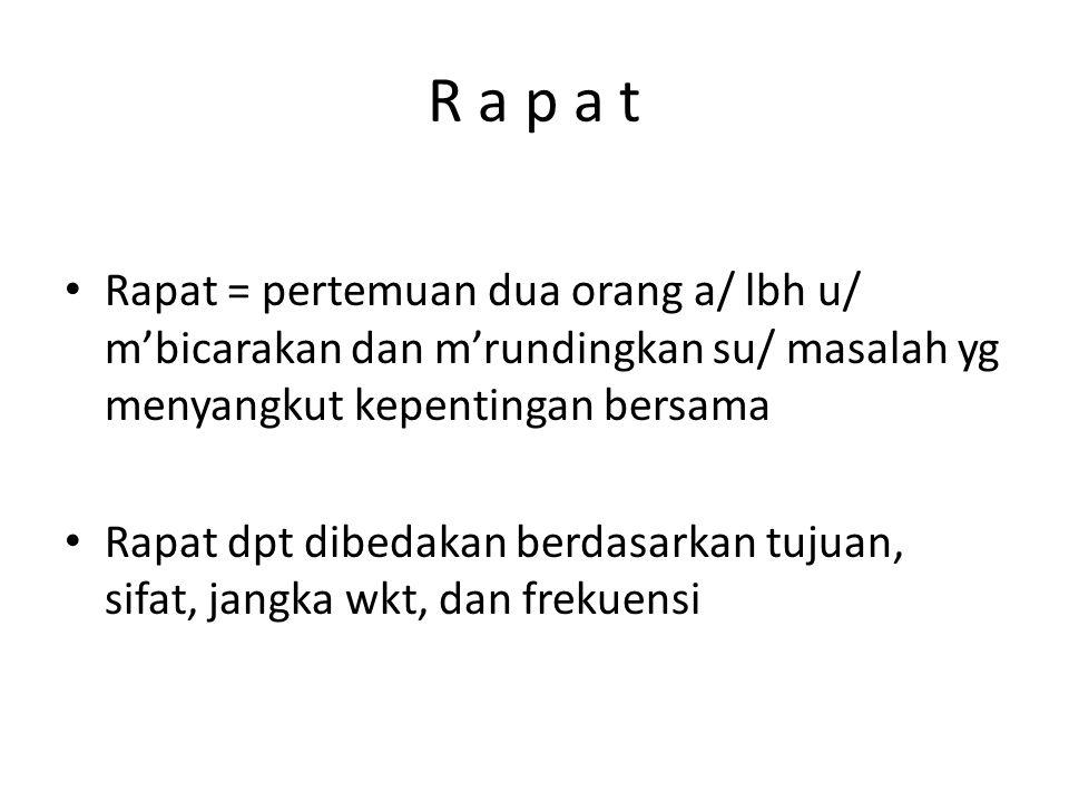 R a p a t Rapat = pertemuan dua orang a/ lbh u/ m'bicarakan dan m'rundingkan su/ masalah yg menyangkut kepentingan bersama.