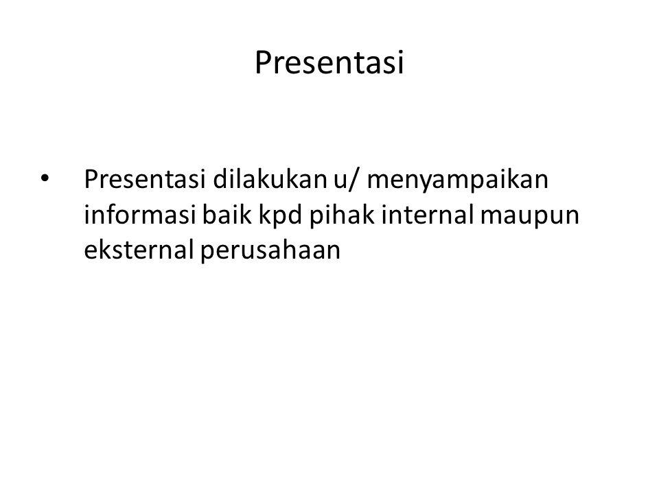 Presentasi Presentasi dilakukan u/ menyampaikan informasi baik kpd pihak internal maupun eksternal perusahaan.