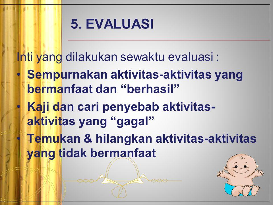 5. EVALUASI Inti yang dilakukan sewaktu evaluasi :