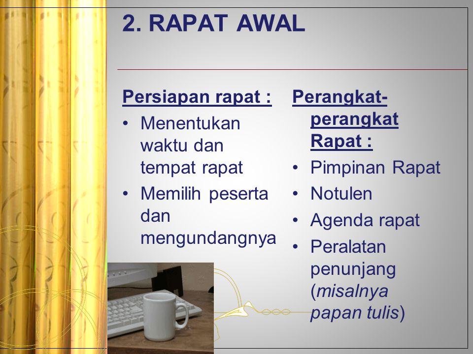 2. RAPAT AWAL Persiapan rapat : Menentukan waktu dan tempat rapat