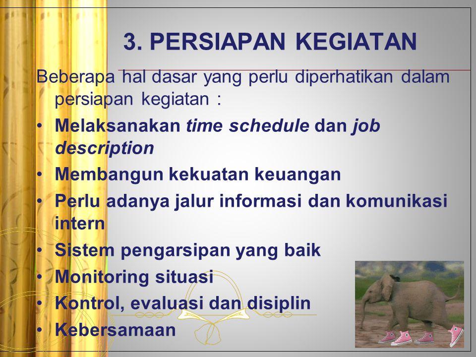 3. PERSIAPAN KEGIATAN Beberapa hal dasar yang perlu diperhatikan dalam persiapan kegiatan : Melaksanakan time schedule dan job description.