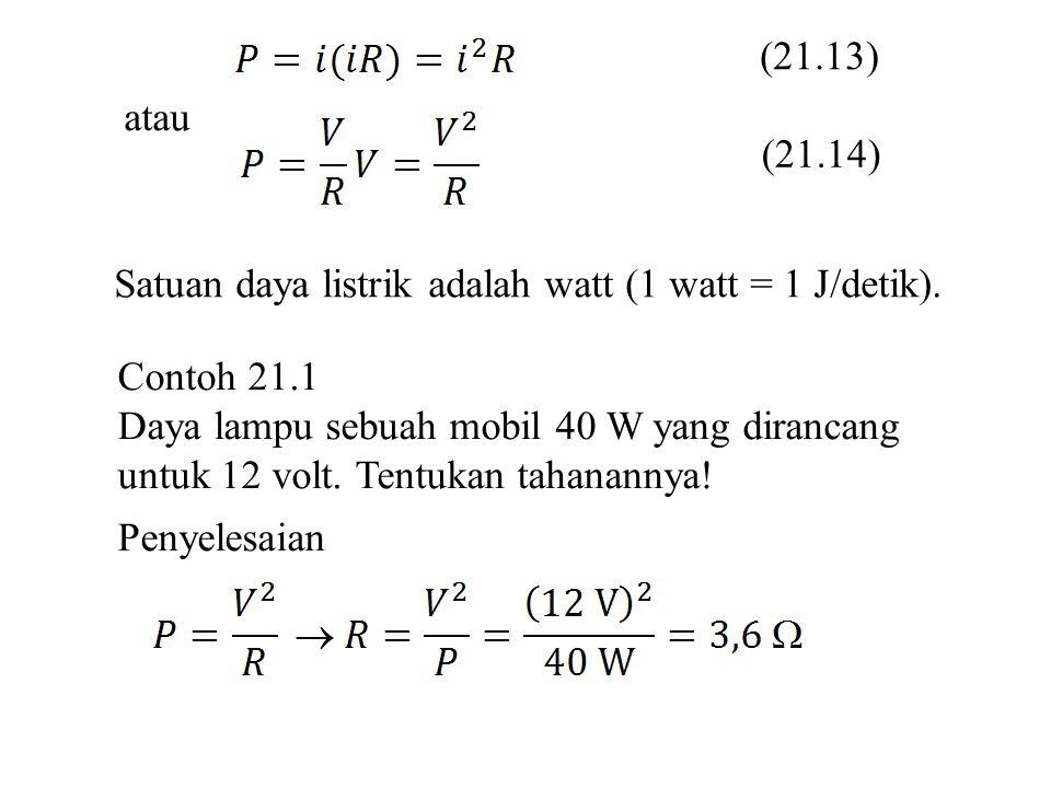 (21.13) atau. (21.14) Satuan daya listrik adalah watt (1 watt = 1 J/detik). Contoh 21.1.