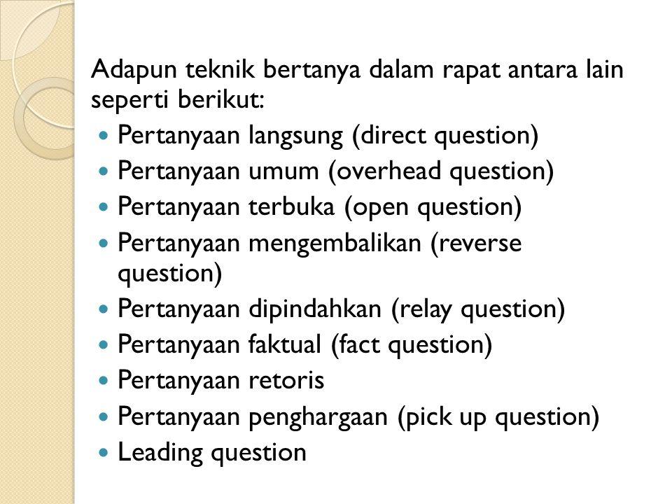 Adapun teknik bertanya dalam rapat antara lain seperti berikut:
