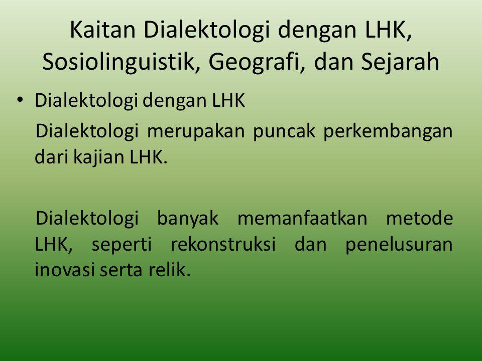 Kaitan Dialektologi dengan LHK, Sosiolinguistik, Geografi, dan Sejarah