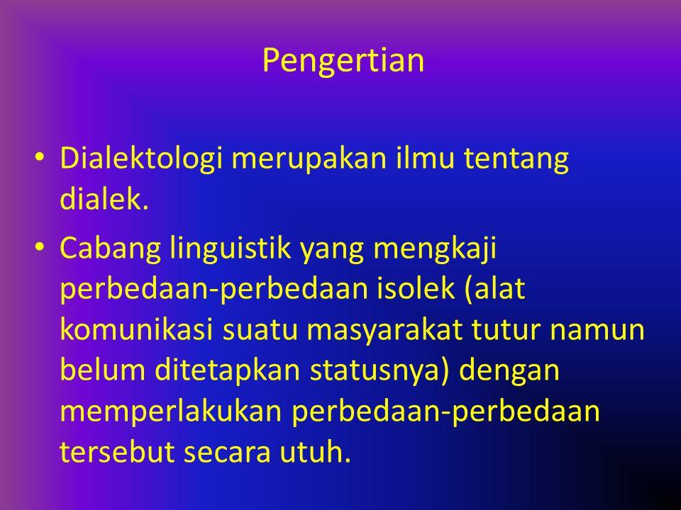 Pengertian Dialektologi merupakan ilmu tentang dialek.