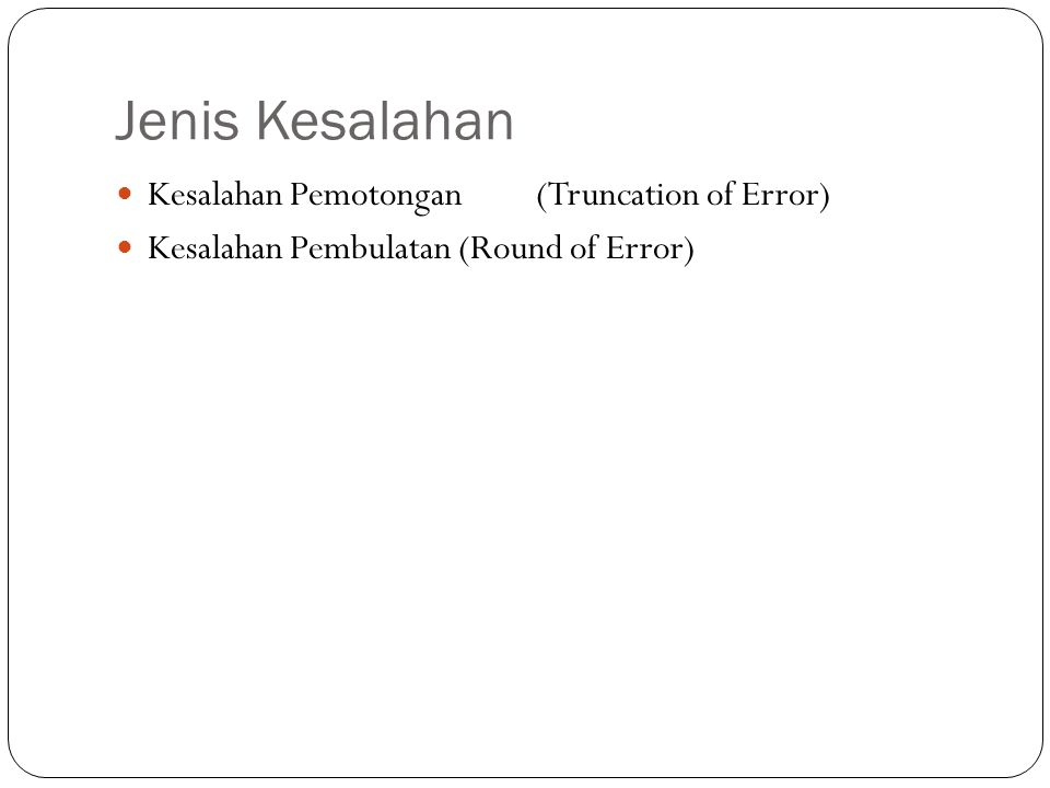 Jenis Kesalahan Kesalahan Pemotongan (Truncation of Error)