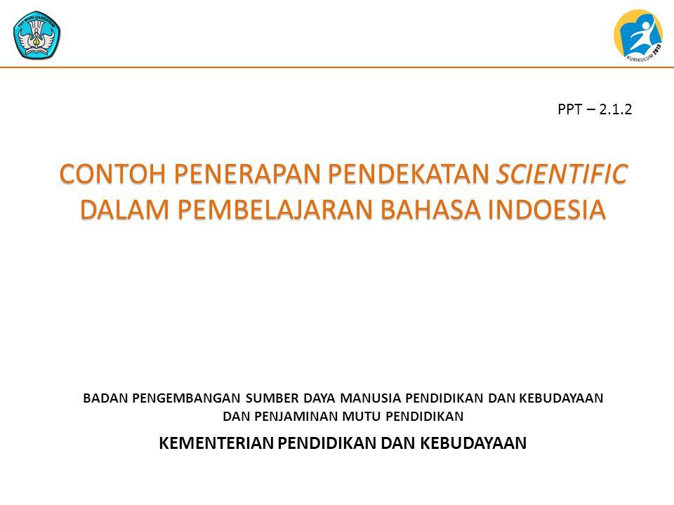 PPT – 2.1.2 CONTOH PENERAPAN PENDEKATAN SCIENTIFIC DALAM PEMBELAJARAN BAHASA INDOESIA