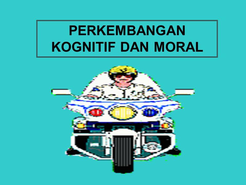 PERKEMBANGAN KOGNITIF DAN MORAL