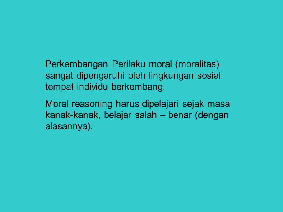 Perkembangan Perilaku moral (moralitas) sangat dipengaruhi oleh lingkungan sosial tempat individu berkembang.