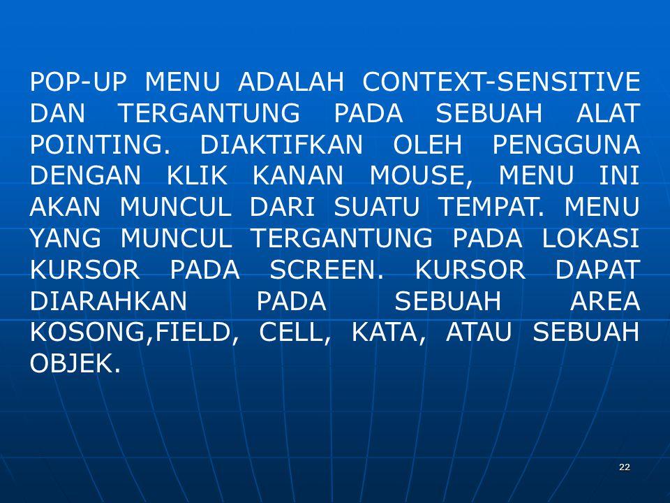 POP-UP MENU ADALAH CONTEXT-SENSITIVE DAN TERGANTUNG PADA SEBUAH ALAT POINTING.