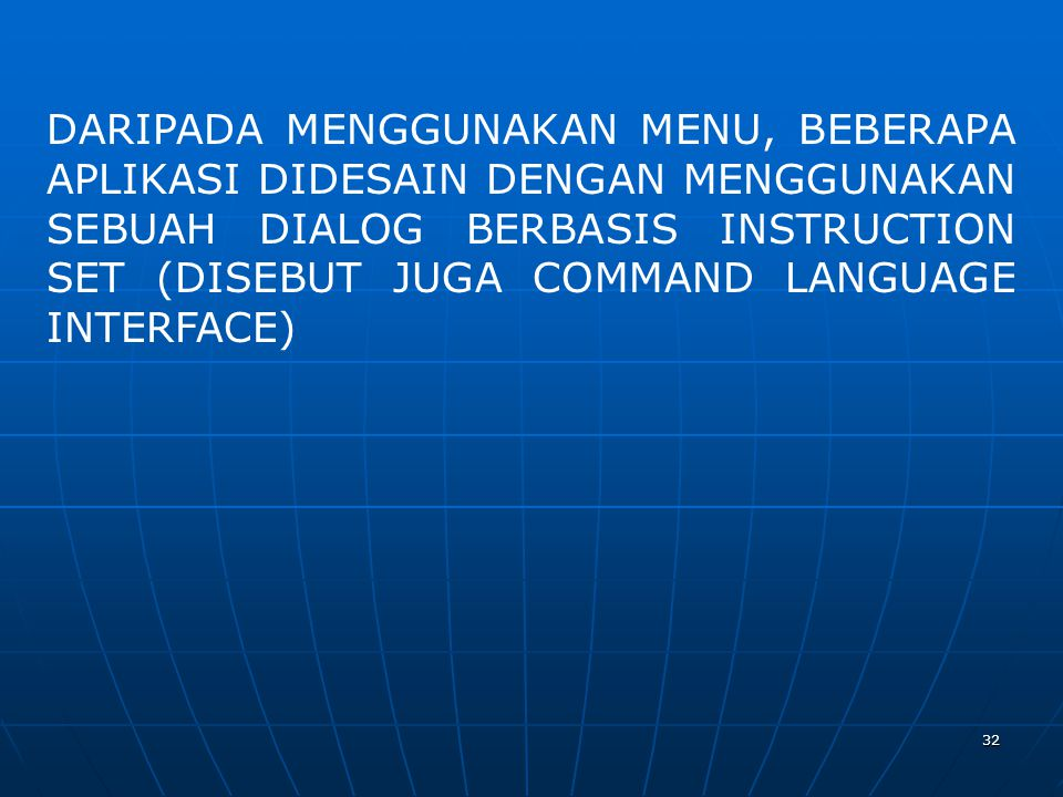 DARIPADA MENGGUNAKAN MENU, BEBERAPA APLIKASI DIDESAIN DENGAN MENGGUNAKAN SEBUAH DIALOG BERBASIS INSTRUCTION SET (DISEBUT JUGA COMMAND LANGUAGE INTERFACE)