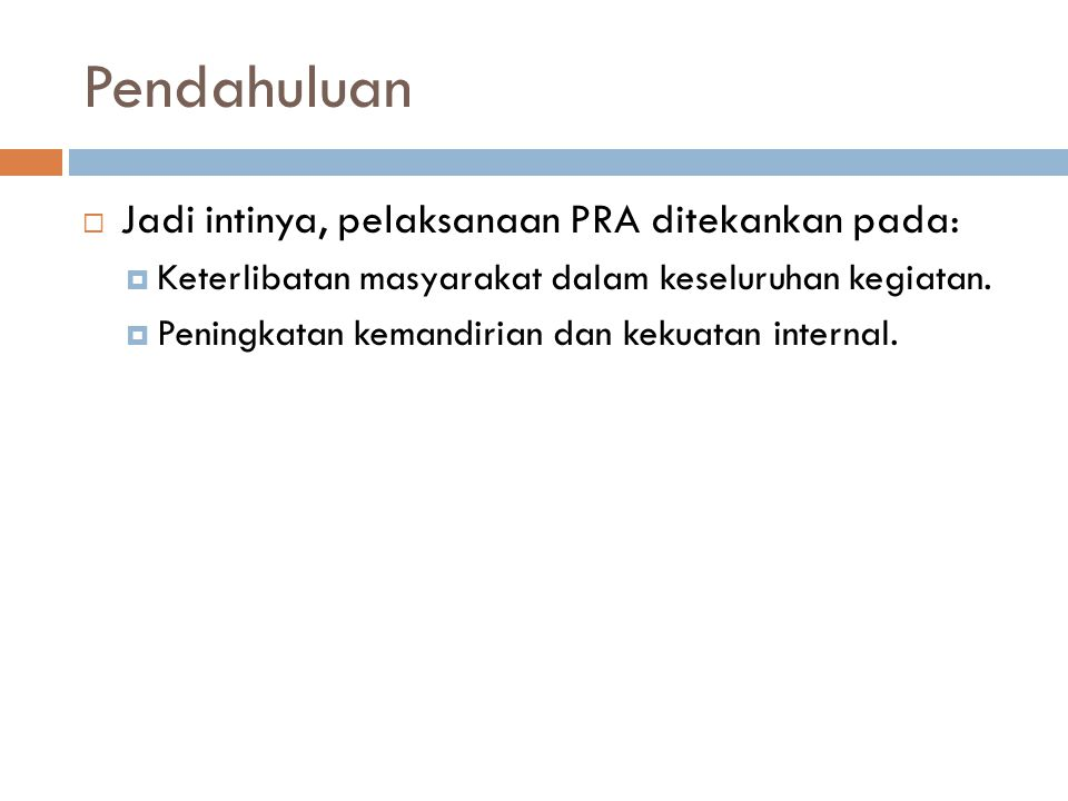 Pendahuluan Jadi intinya, pelaksanaan PRA ditekankan pada: