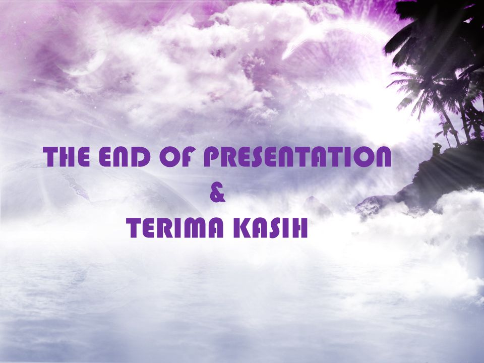 THE END OF PRESENTATION & TERIMA KASIH