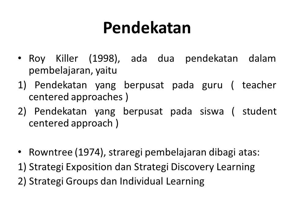Pendekatan Roy Killer (1998), ada dua pendekatan dalam pembelajaran, yaitu. 1) Pendekatan yang berpusat pada guru ( teacher centered approaches )