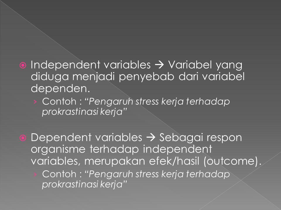 Independent variables  Variabel yang diduga menjadi penyebab dari variabel dependen.
