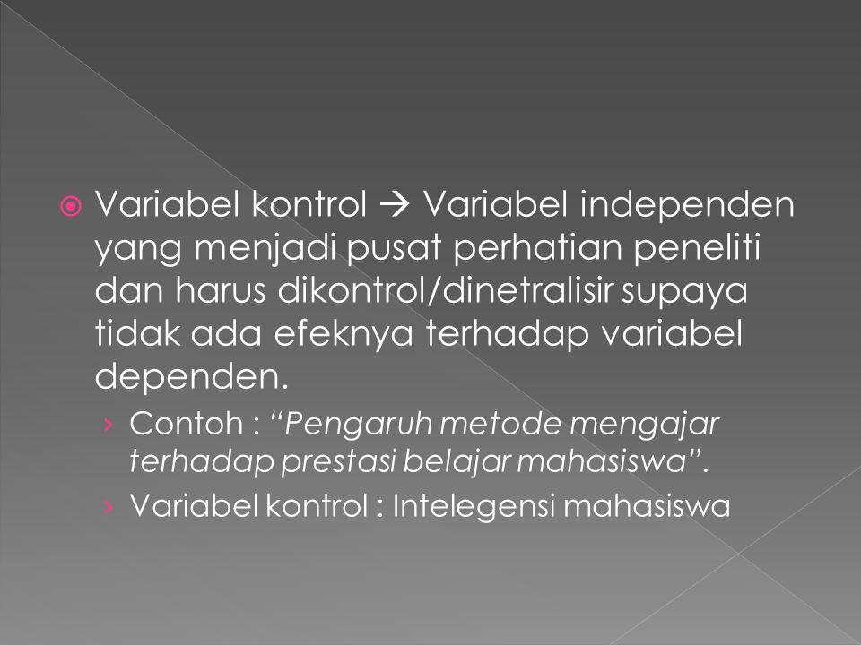 Variabel kontrol  Variabel independen yang menjadi pusat perhatian peneliti dan harus dikontrol/dinetralisir supaya tidak ada efeknya terhadap variabel dependen.