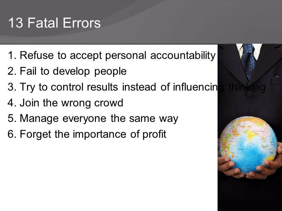 13 Fatal Errors 1. Refuse to accept personal accountability