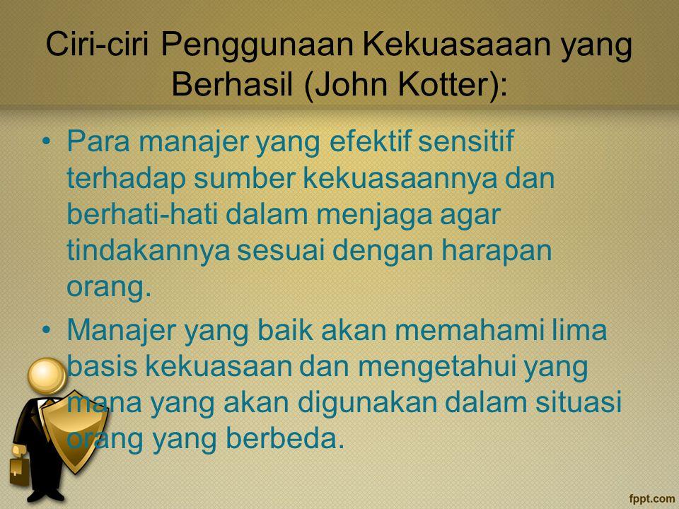 Ciri-ciri Penggunaan Kekuasaaan yang Berhasil (John Kotter):