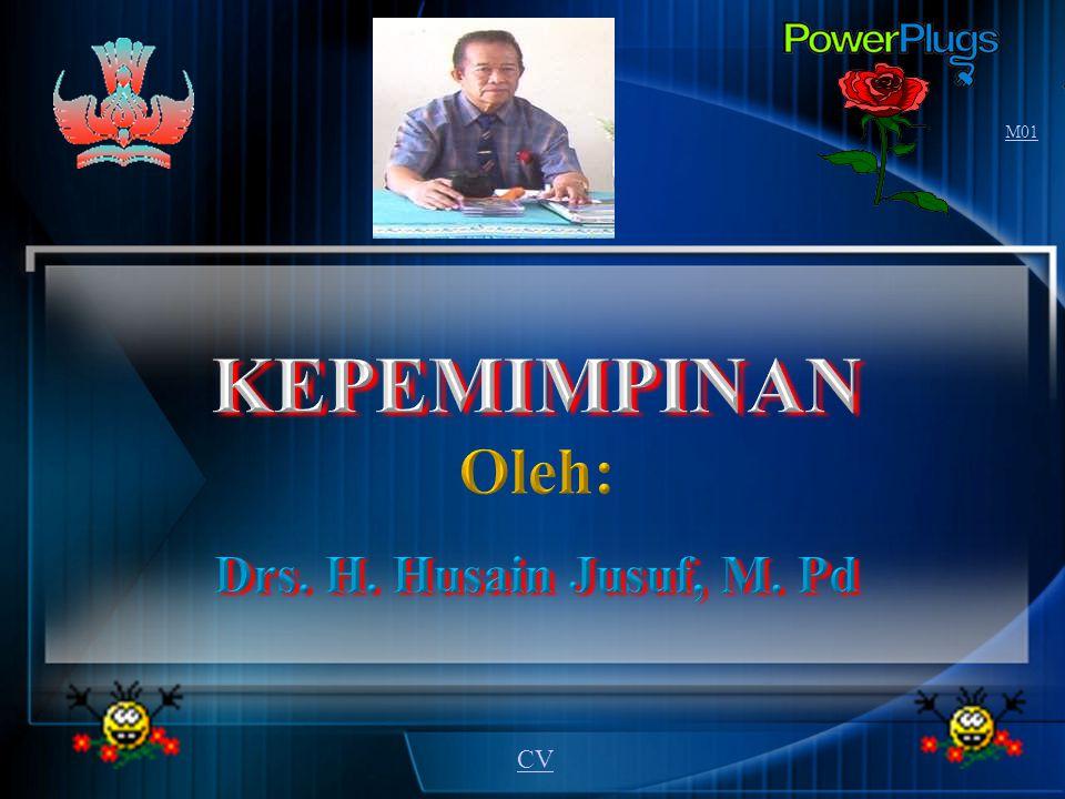 M01 KEPEMIMPINAN Oleh: Drs. H. Husain Jusuf, M. Pd CV