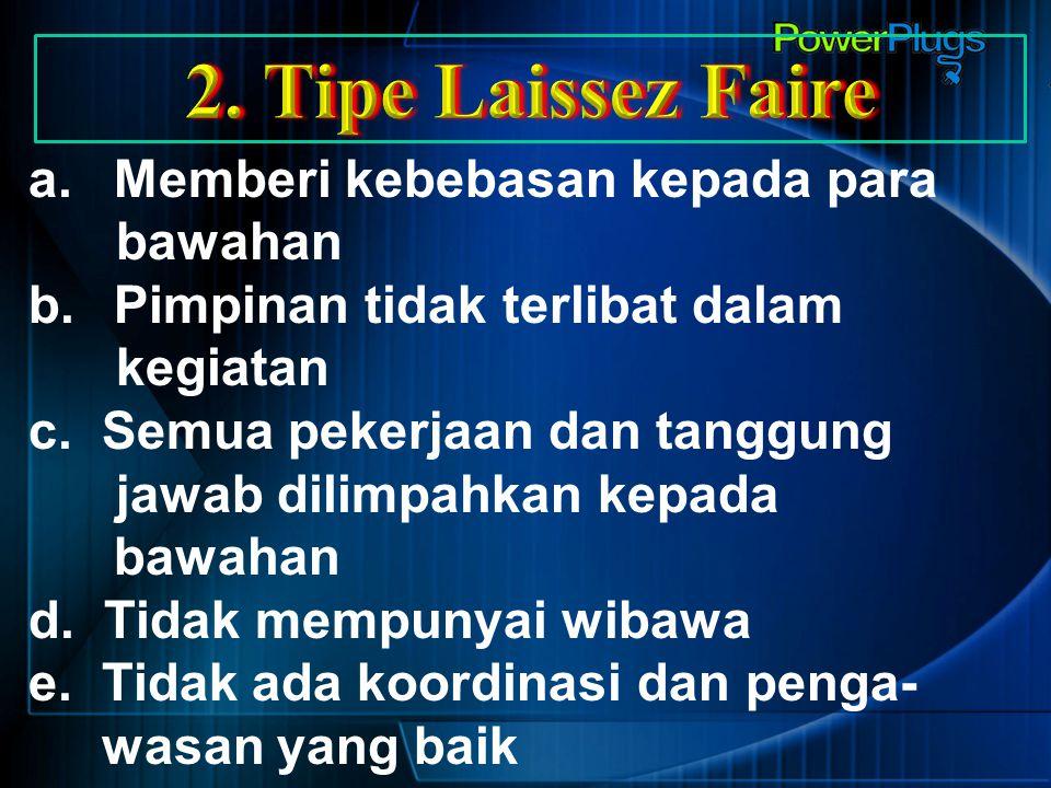2. Tipe Laissez Faire Memberi kebebasan kepada para bawahan