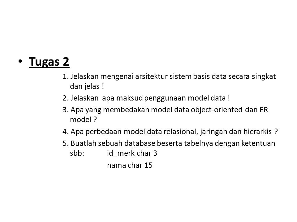 Tugas 2 1. Jelaskan mengenai arsitektur sistem basis data secara singkat dan jelas ! 2. Jelaskan apa maksud penggunaan model data !