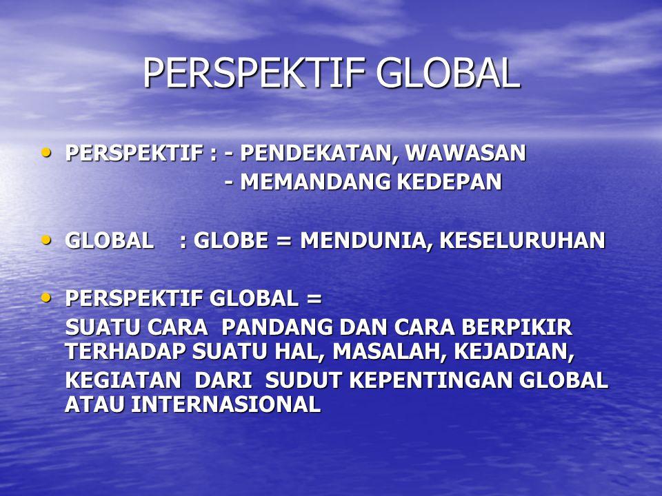 PERSPEKTIF GLOBAL PERSPEKTIF : - PENDEKATAN, WAWASAN