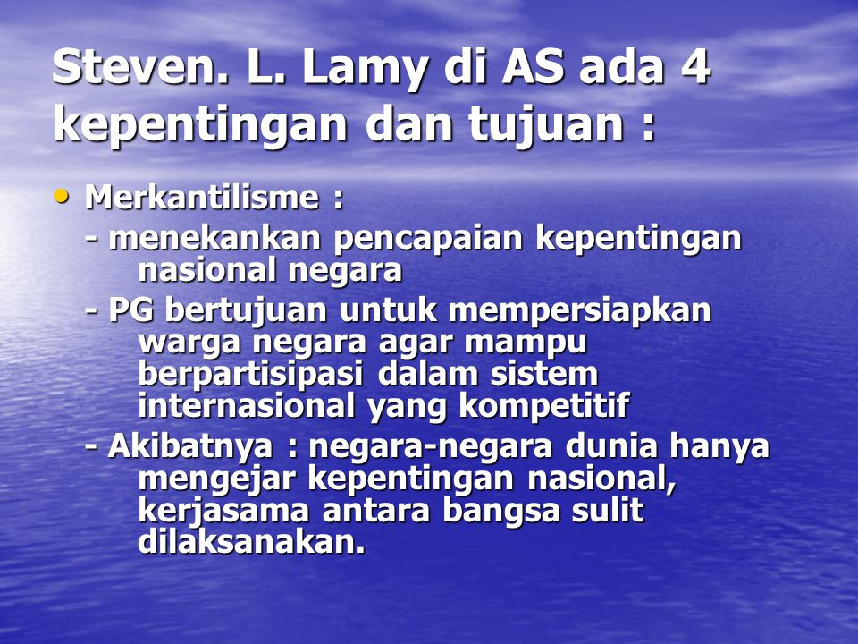 Steven. L. Lamy di AS ada 4 kepentingan dan tujuan :