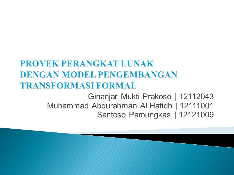 PROYEK PERANGKAT LUNAK DENGAN MODEL PENGEMBANGAN TRANSFORMASI FORMAL
