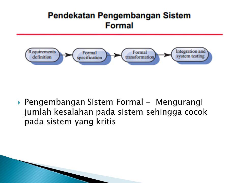 Pengembangan Sistem Formal - Mengurangi jumlah kesalahan pada sistem sehingga cocok pada sistem yang kritis