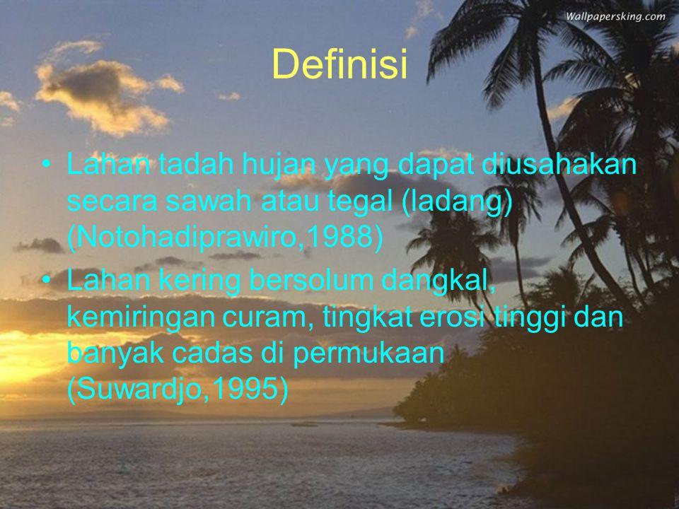 Definisi Lahan tadah hujan yang dapat diusahakan secara sawah atau tegal (ladang) (Notohadiprawiro,1988)