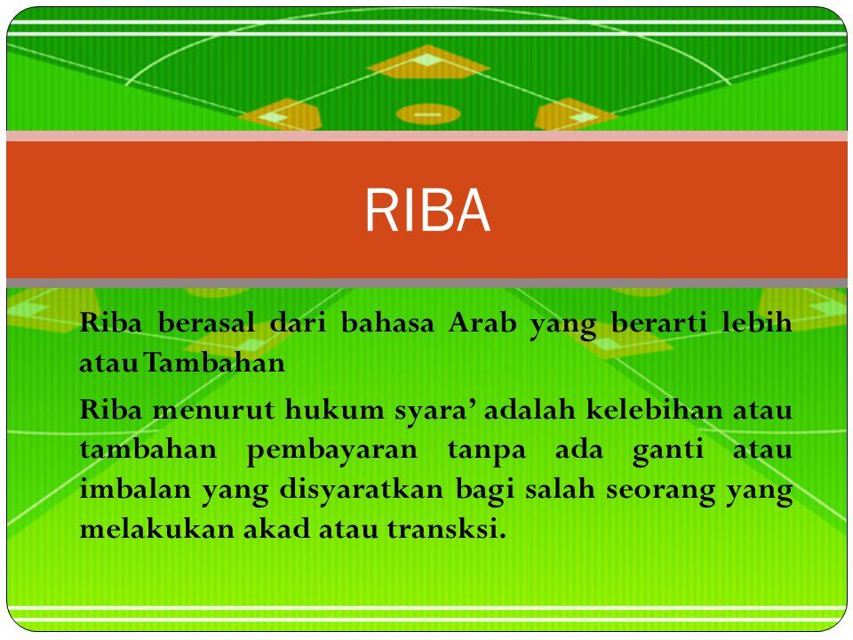 RIBA Riba berasal dari bahasa Arab yang berarti lebih atau Tambahan