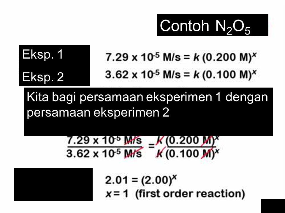 Contoh N2O5 Eksp. 1 Eksp. 2 Kita bagi persamaan eksperimen 1 dengan persamaan eksperimen 2