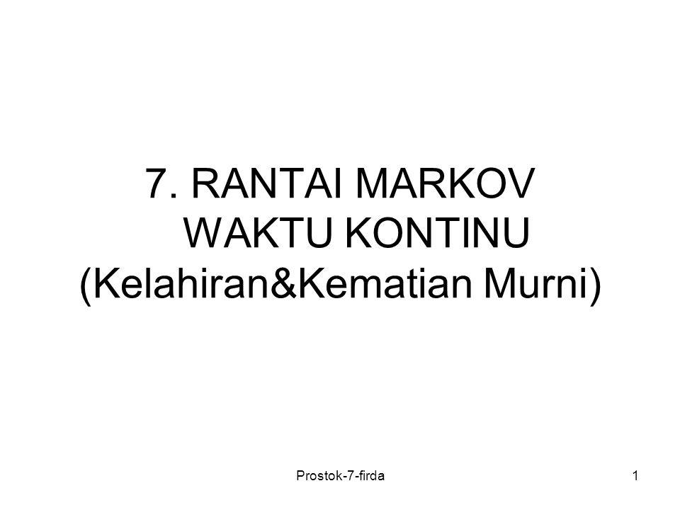 7. RANTAI MARKOV WAKTU KONTINU (Kelahiran&Kematian Murni)