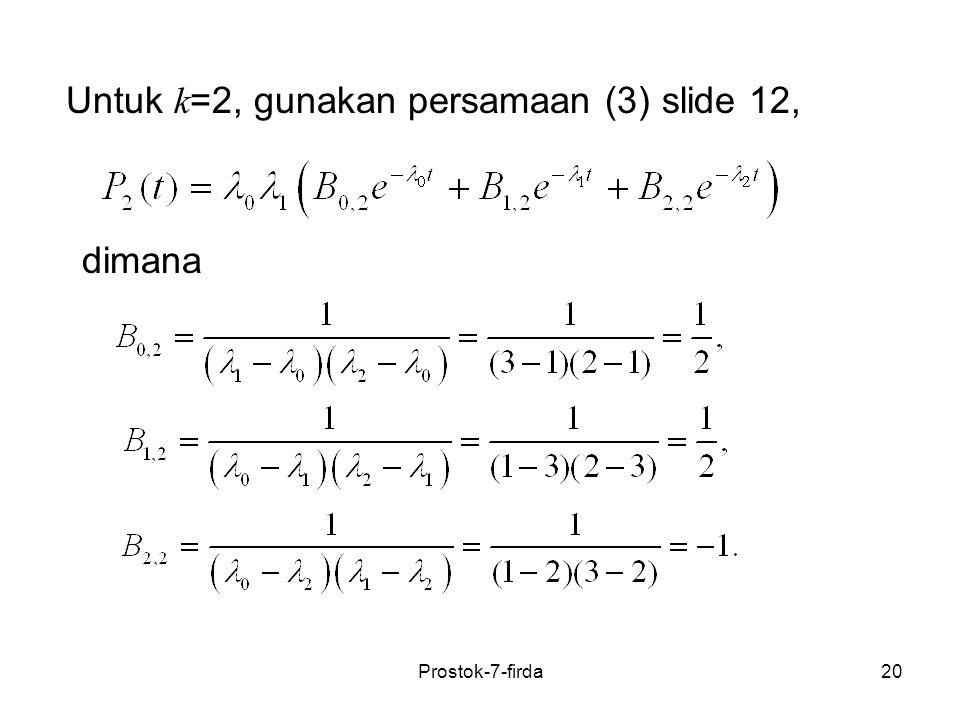 Untuk k=2, gunakan persamaan (3) slide 12,