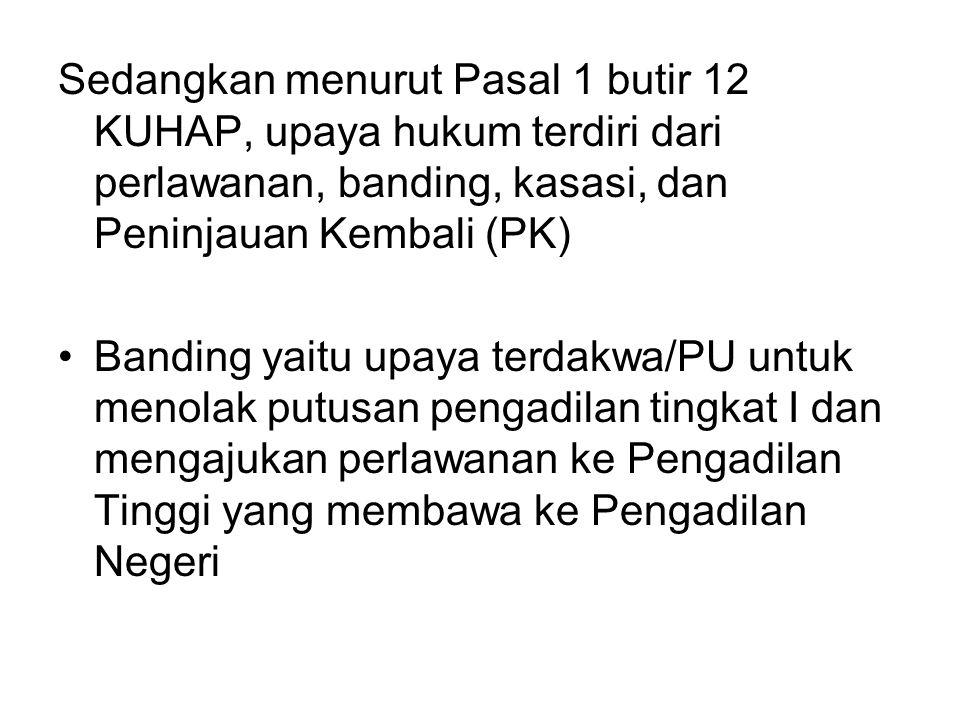 Sedangkan menurut Pasal 1 butir 12 KUHAP, upaya hukum terdiri dari perlawanan, banding, kasasi, dan Peninjauan Kembali (PK)
