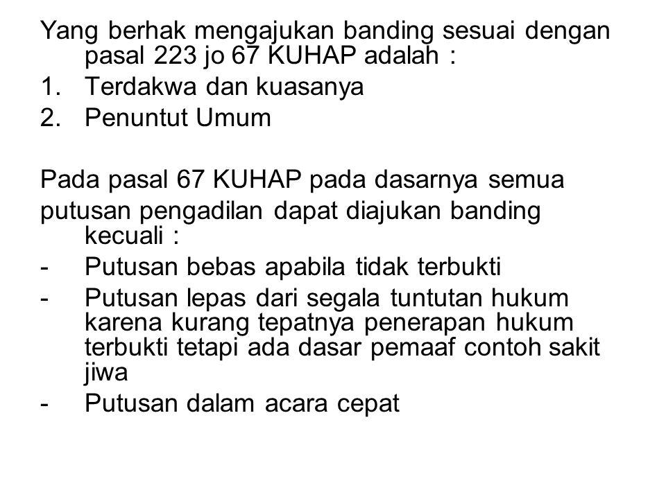 Yang berhak mengajukan banding sesuai dengan pasal 223 jo 67 KUHAP adalah :