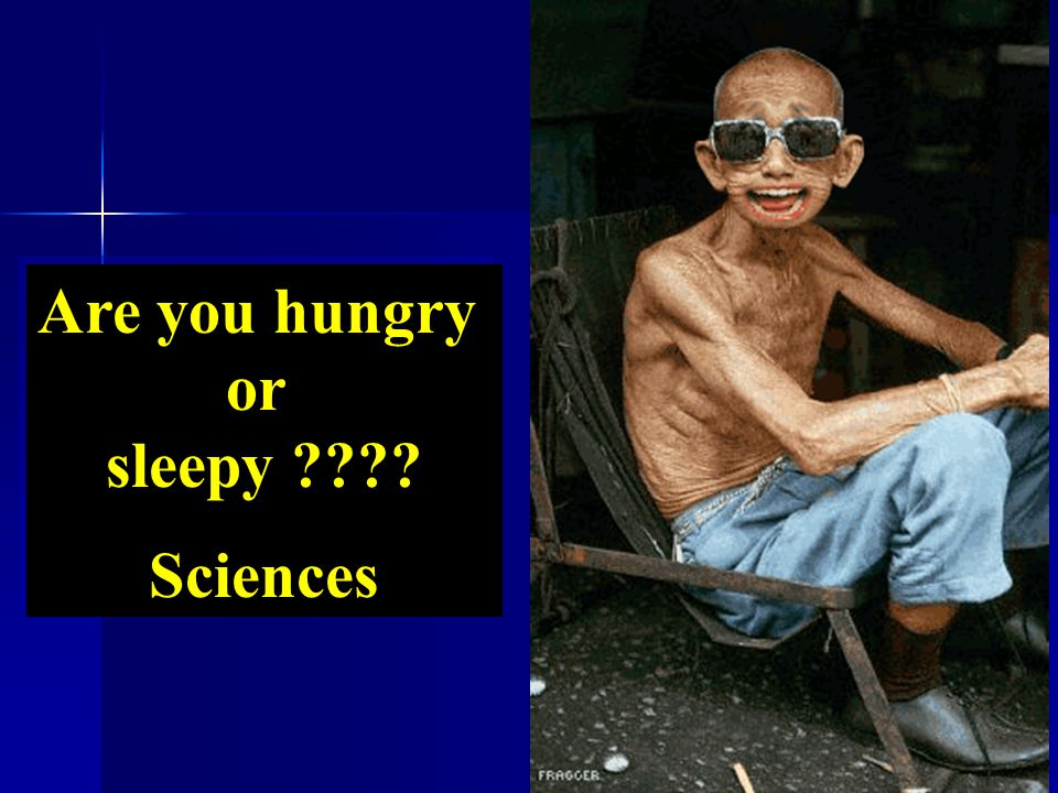 Are you hungry or sleepy Sciences