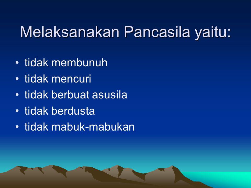 Melaksanakan Pancasila yaitu: