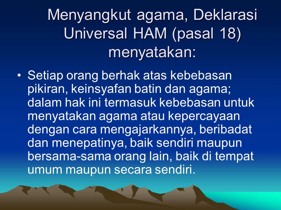 Menyangkut agama, Deklarasi Universal HAM (pasal 18) menyatakan: