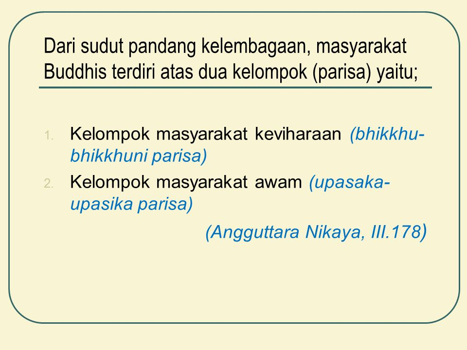 Dari sudut pandang kelembagaan, masyarakat Buddhis terdiri atas dua kelompok (parisa) yaitu;