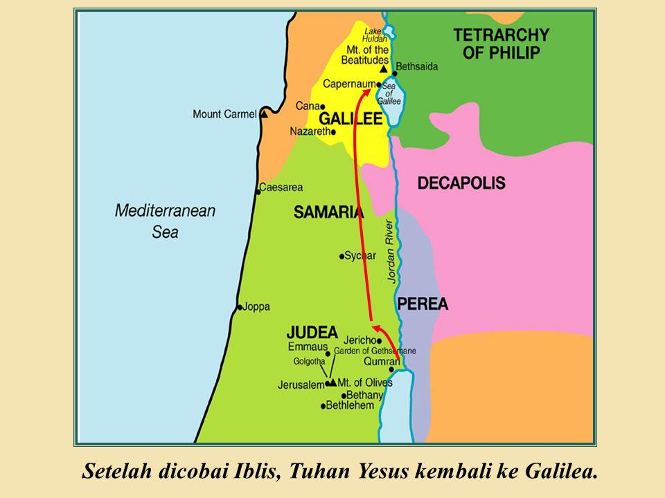 Setelah dicobai Iblis, Tuhan Yesus kembali ke Galilea.