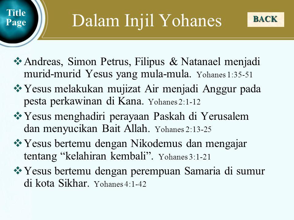 Dalam Injil Yohanes Title Page. BACK. Andreas, Simon Petrus, Filipus & Natanael menjadi murid-murid Yesus yang mula-mula. Yohanes 1:35-51.